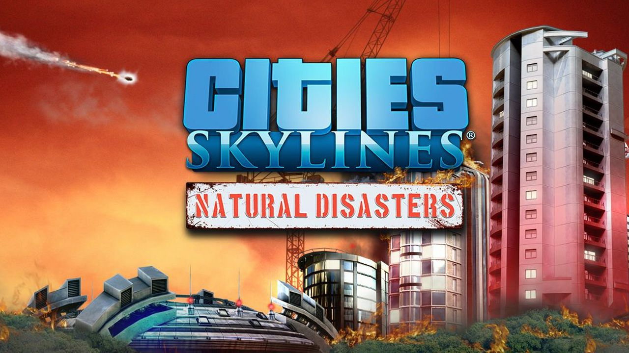 recensione Cities Skylines: Natural Disaster