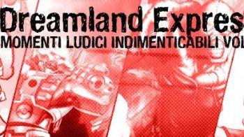 Dreamland Express - Vol. 10 - Momenti Videoludici Indimenticabili