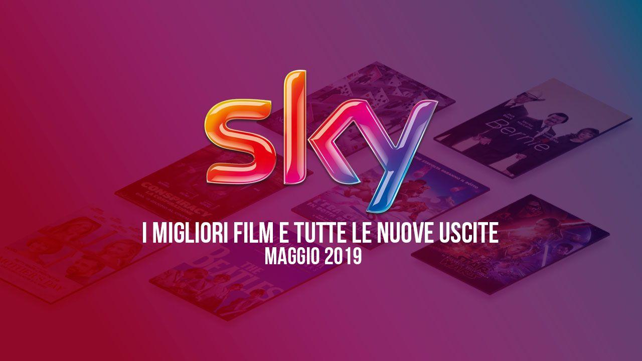 speciale Sky: i tre film più attesi e tutte le prime TV di maggio 2019