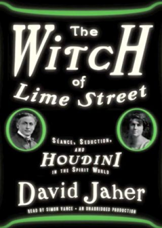 The Witch of Lime Street: Seance, Seduction and Houdini in the Spirit World