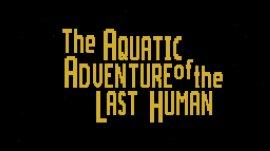 The Aquatic Adventure of the Last Human, recensione della versione PC