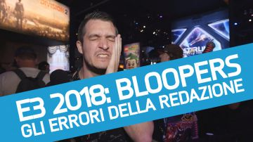 Video e3 2018: bloopers, papere ed errori da los angeles in un divertente video!