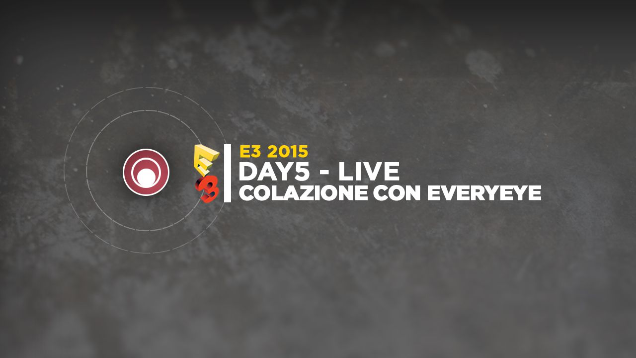 E3 2015: Andrea e Francesco in diretta alle 17.00 per l'ultimo live da Los Angeles - Replica