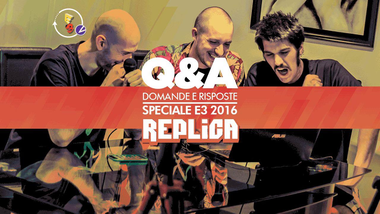 E3 2016: Q&A con Francesco, Todd e Tommaso in diretta da Los Angeles - Replica 15/06/2016