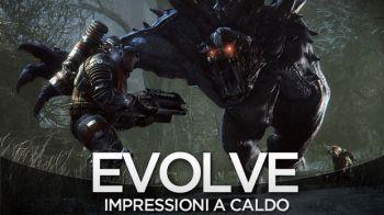 Evolve : Impressioni a Caldo