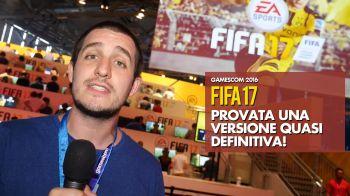FIFA 17 provato alla Gamescom, ecco la nostra Video Anteprima