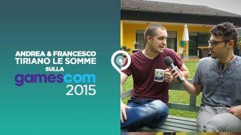 Gamescom 2015: il riassunto della redazione sulla fiera di Colonia