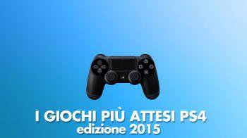 I Giochi più Attesi del 2015 - PS4: Videospeciale
