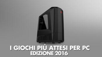 I Giochi più Attesi del 2016: PC Windows