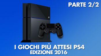 I Giochi più Attesi del 2016 - PlayStation 4: Parte 2