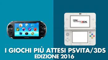 I Giochi più Attesi del 2016 - PlayStation Vita e Nintendo 3DS