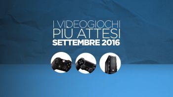 I giochi più attesi di settembre 2016 nel nostro Video Speciale