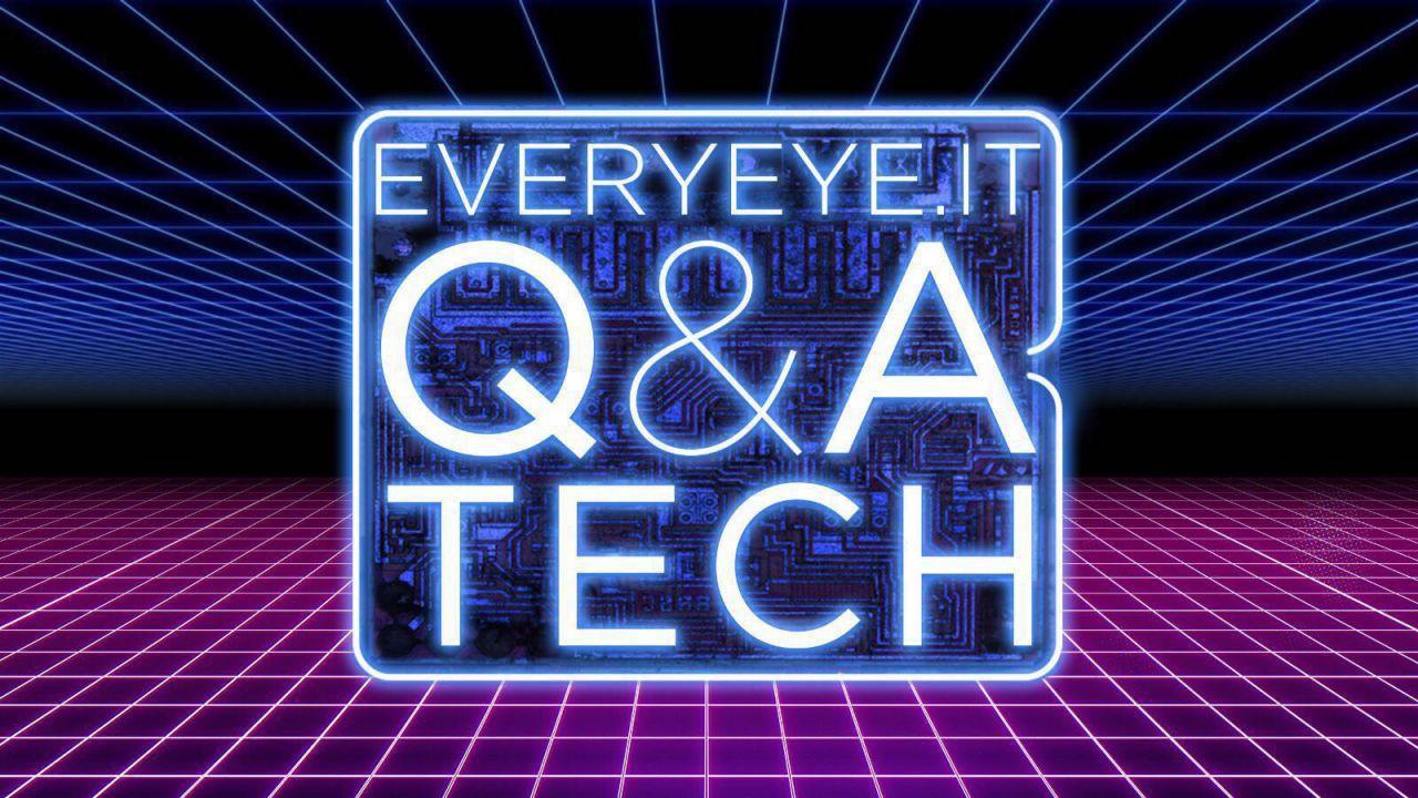 Q&A Tech oggi 21 Ottobre alle 15:00, inviateci le vostre domande!