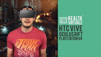 Realtà Virtuale: alla scoperta di Vive, Oculus Rift e PlayStation VR - Speciale