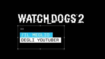 Watch Dogs 2: un trailer dedicato al meglio degli youtubers
