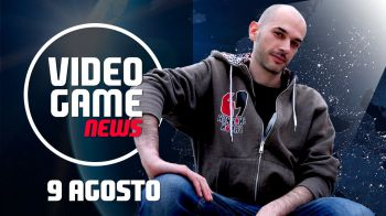 Videogame News - 9 agosto